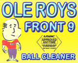 Ole' Roy's Front 9 Ball Cleaner - USBC approved any time